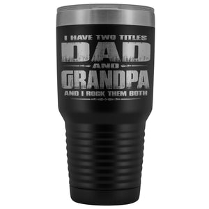 Dad Grandpa Rock Them Both 30 Ounce Vacuum Tumbler Grandpa Travel Cup black