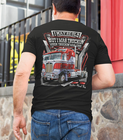 Image of I was Truckin' When Truckin' Was Cool Old School Trucker Shirts