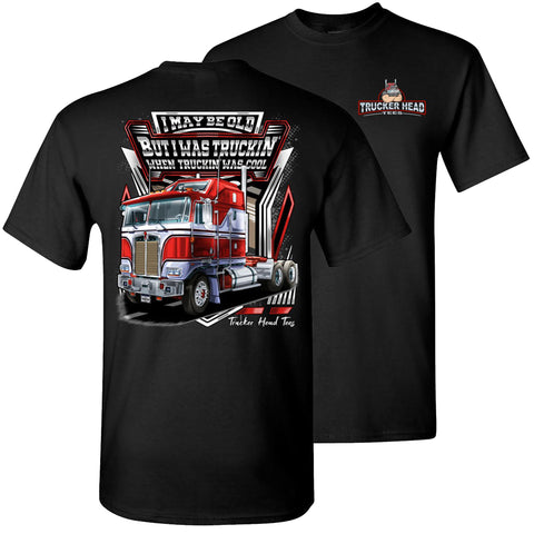 I was Truckin' When Truckin' Was Cool Old School Trucker Shirts