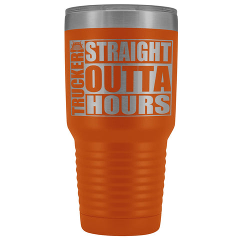 Image of Straight Outta Hours 30oz Tumbler Funny Trucker Travel Mug orange