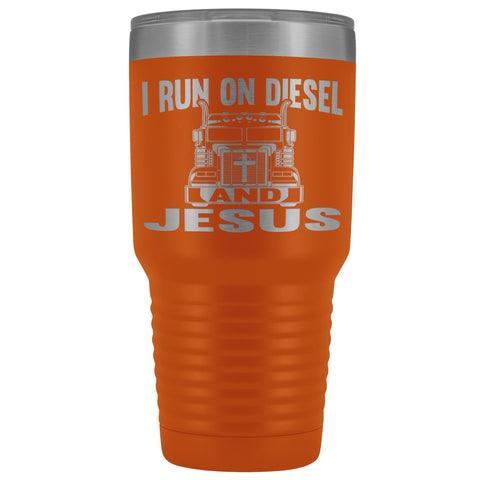 Image of I Run On Diesel And Jesus 30 Ounce Vacuum Tumbler Trucker Travel Mug orange
