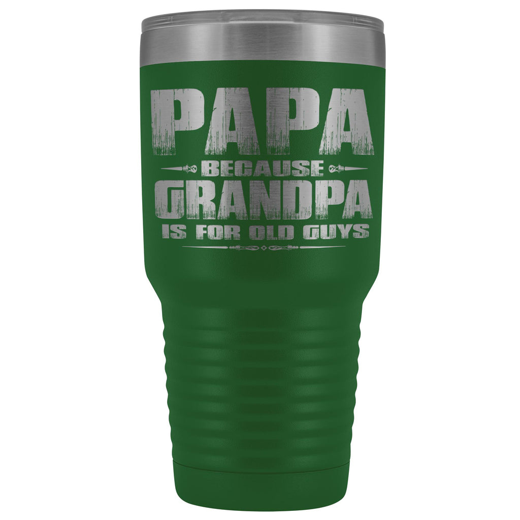 Papa Because Grandpa Is For Old Guys 30oz Tumbler Papa Travel Cup green