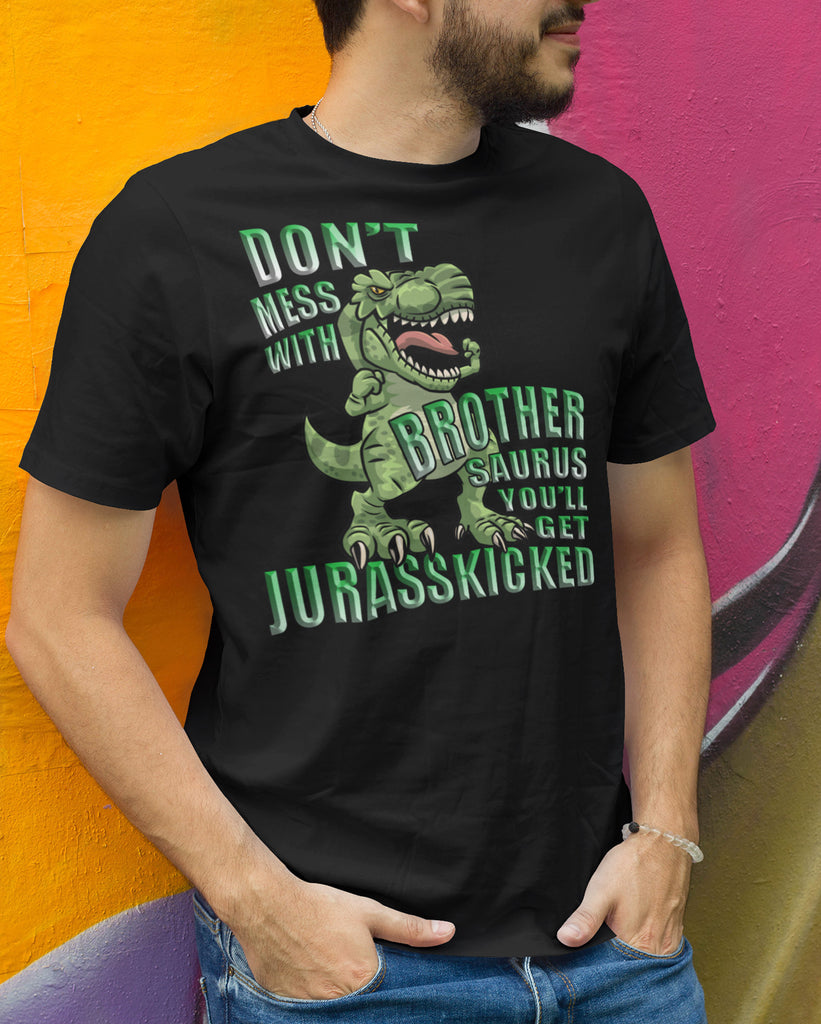 Don't Mess With Brother Saurus You'll Get Jurasskicked Tshirt