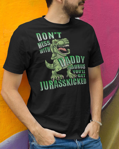 Image of Don't Mess With Daddy Saurus You'll Get Jurasskicked Tshirt mock up