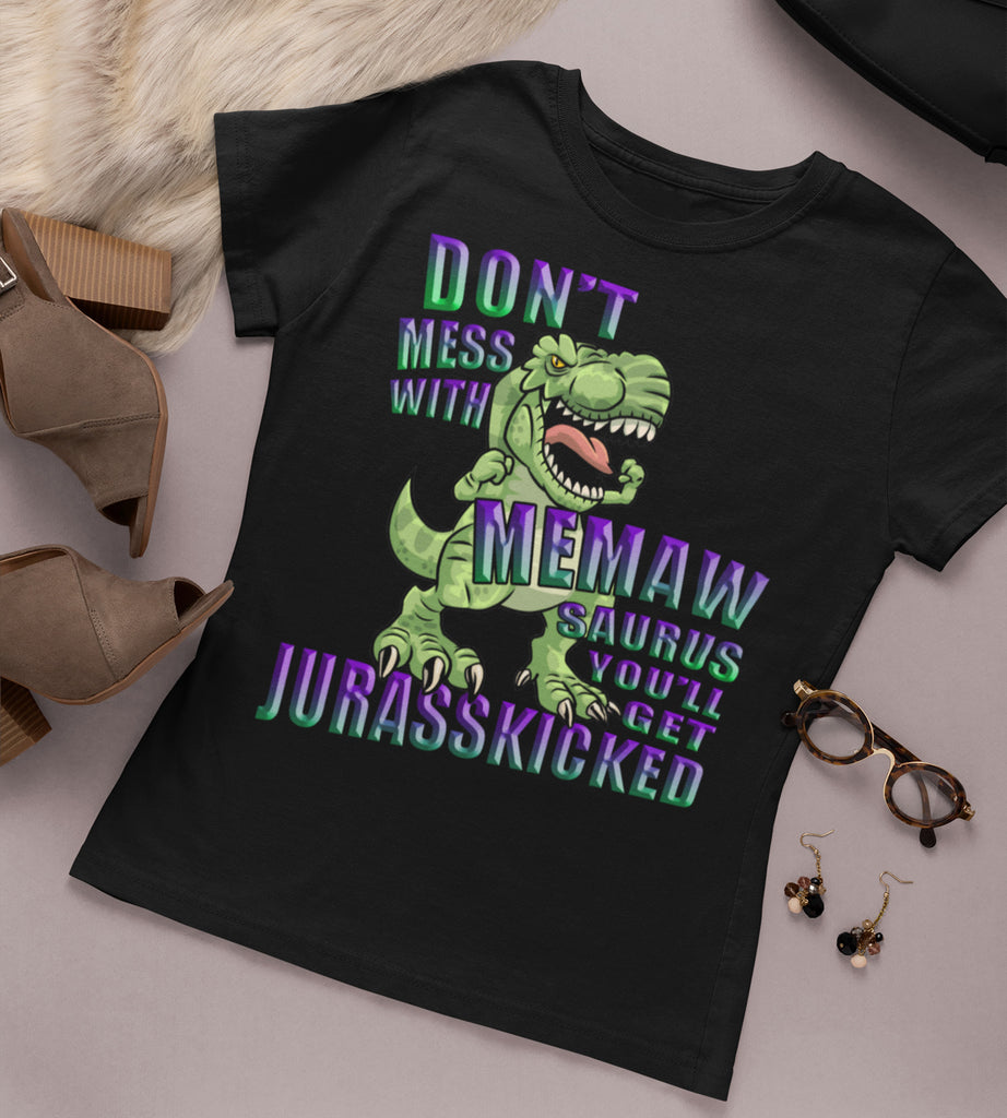 Don't Mess With Memaw Saurus You'll Get Jurasskicked Tshirt