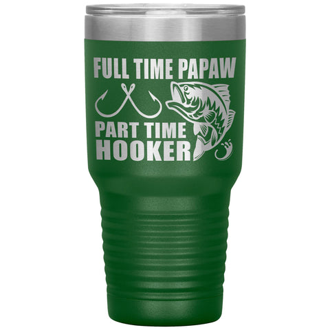 Full Time Papaw Part Time Hooker Funny Fishing Papaw Tumblers green