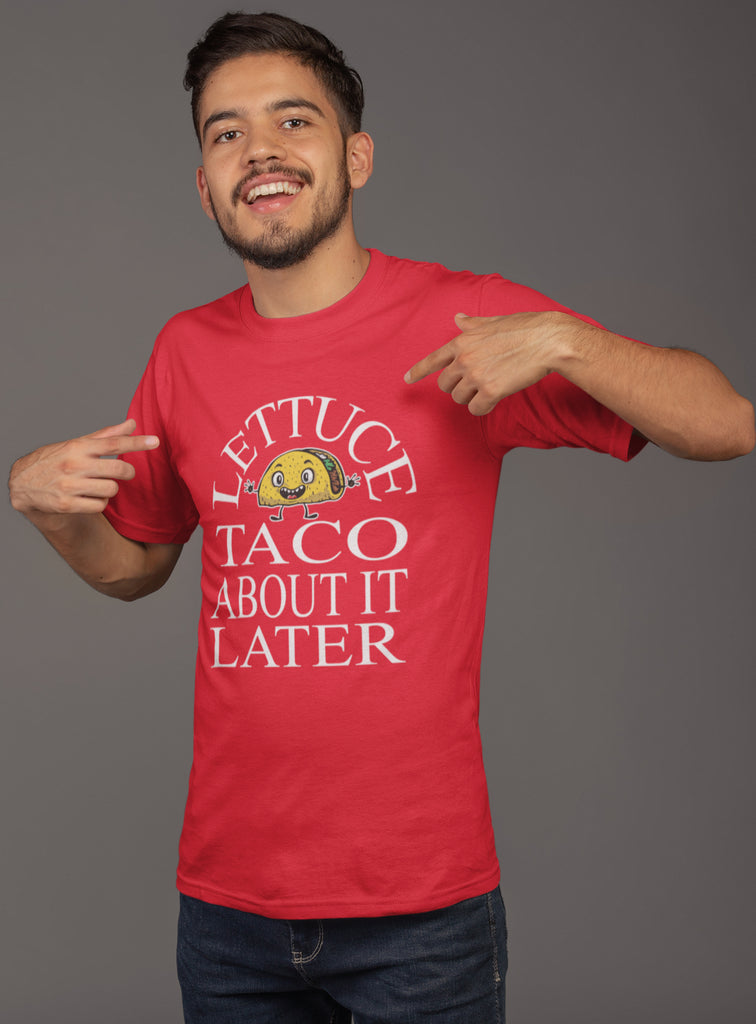 Lettuce Taco About It Later Funny Taco Shirts mock up