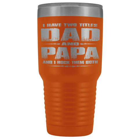 Image of Dad Papa Rock Them Both Papa 30 Ounce Vacuum Tumbler Papa Cups orange