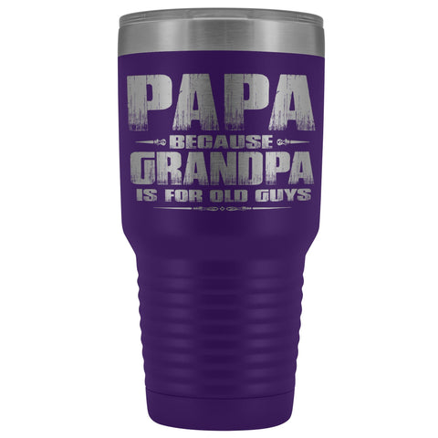 Image of Papa Because Grandpa Is For Old Guys 30oz Tumbler Papa Travel Cup purple