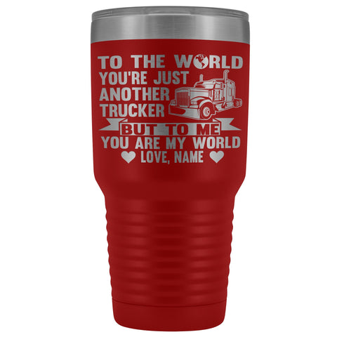 To The World You're Just Another Trucker Cups 30 Ounce Vacuum Tumbler red