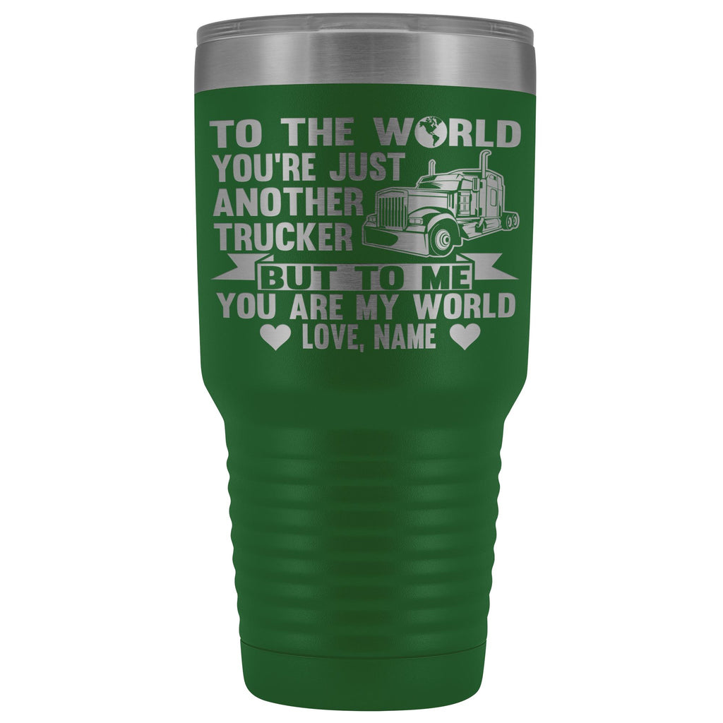 To The World You're Just Another Trucker Cups 30 Ounce Vacuum Tumbler green