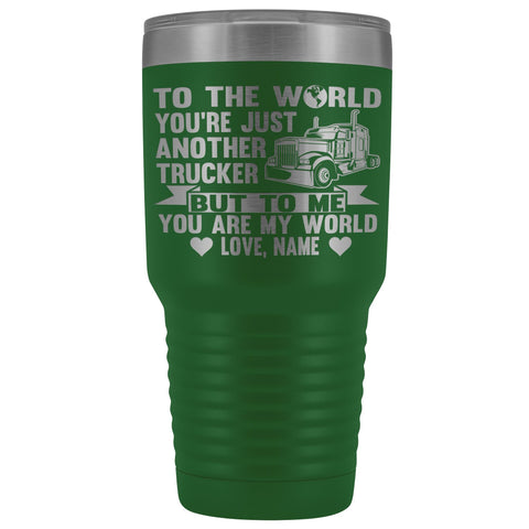 Image of To The World You're Just Another Trucker Cups 30 Ounce Vacuum Tumbler green