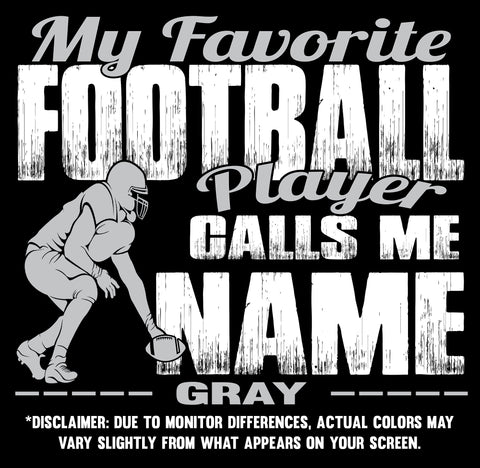 Image of My Favorite Football Player Calls Me Design Color Options Gray