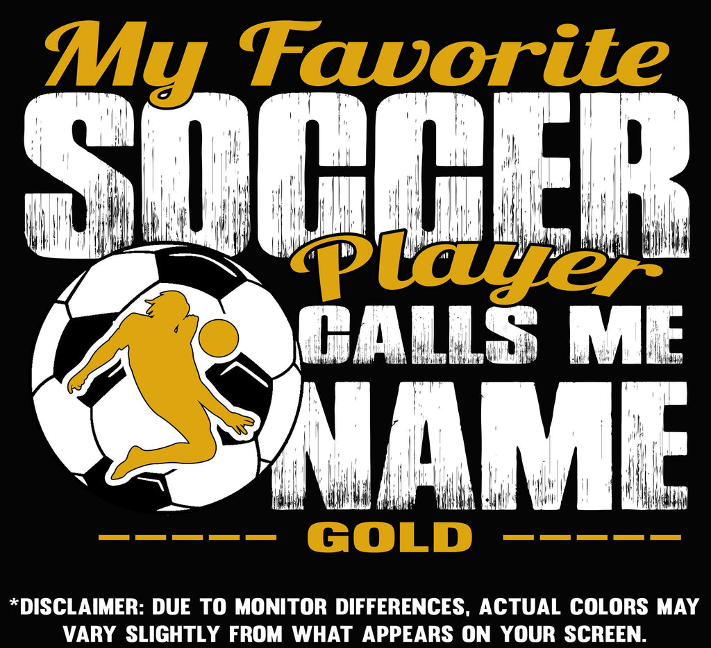 My Favorite Soccer Player Calls Me Design Color Option Gold