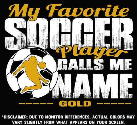 Image of My Favorite Soccer Player Calls Me Design Color Option Gold