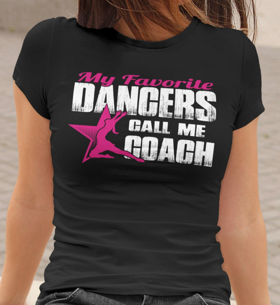 My Favorite Dancers Call Me Coach Dance Coach Shirts mock up front