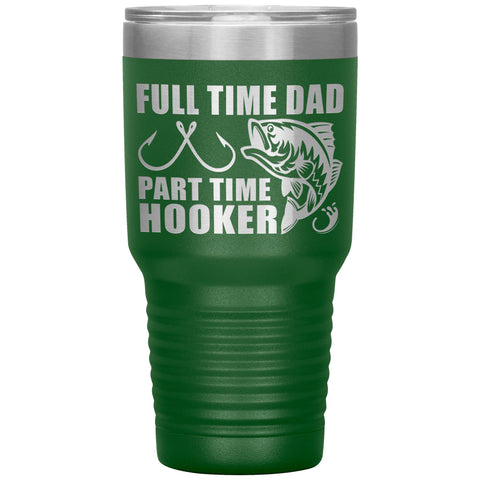 Image of Full Time Dad Part Time Hooker Funny Fishing Dad Tumblers green