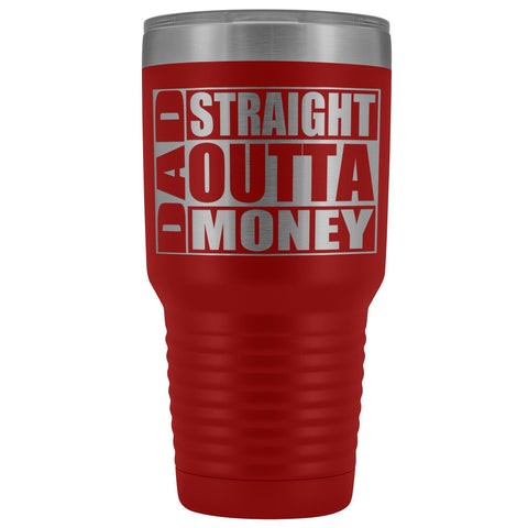 Image of Dad Straight Outta Money Funny Dad Tumbler 30oz Funny Dad Travel Mugs
