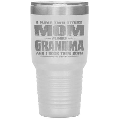 Mom Grandma Rock Them Both 30 Ounce Vacuum Tumbler Grandma Travel Cup white