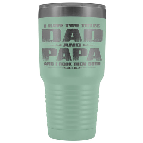 Dad Papa Rock Them Both Papa 30 Ounce Vacuum Tumbler Papa Cups teal