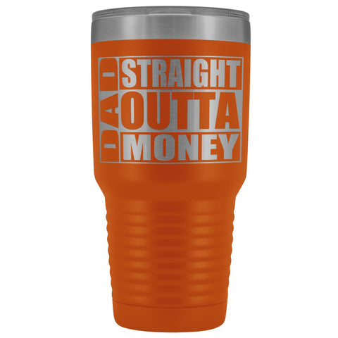 Image of Dad Straight Outta Money Funny Dad Tumbler 30oz Funny Dad Travel Mugs orange
