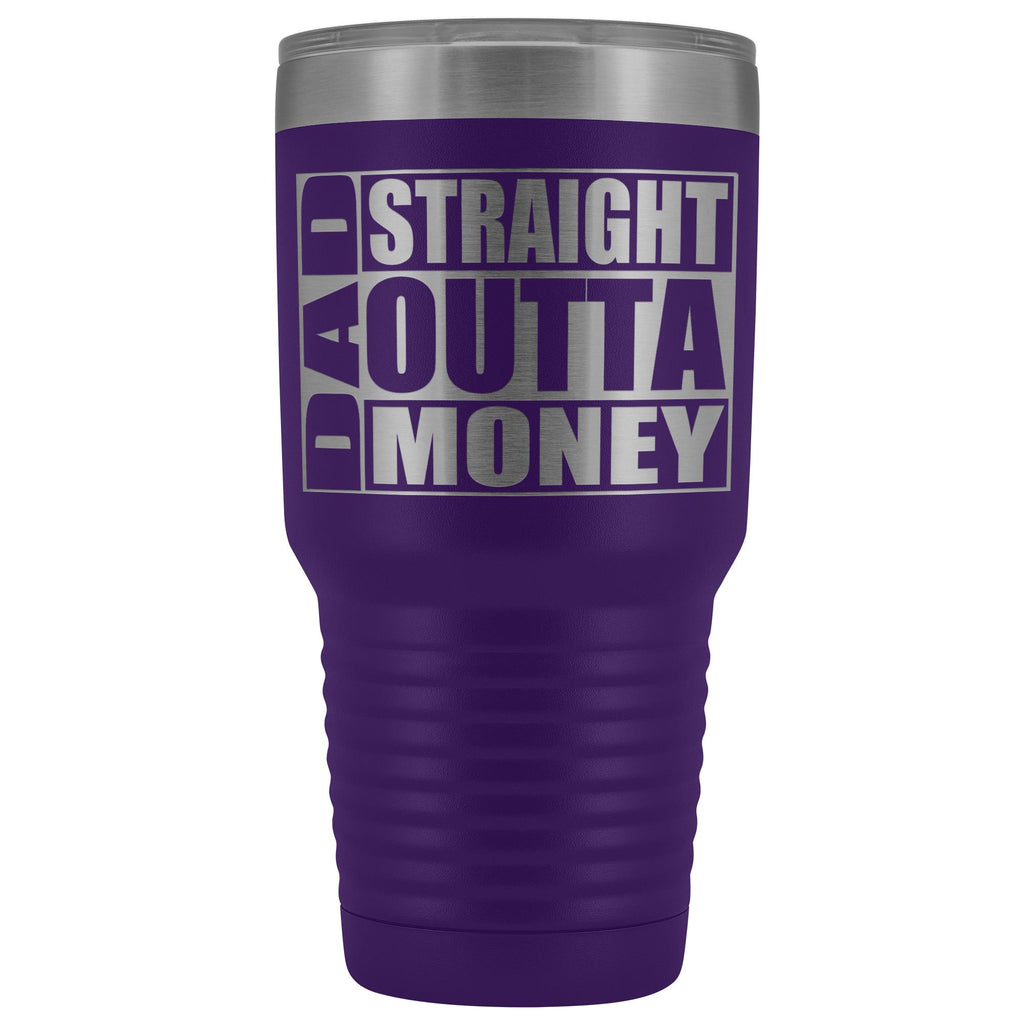 Dad Straight Outta Money Funny Dad Tumbler 30oz Funny Dad Travel Mugs purple