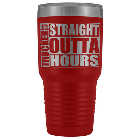 Straight Outta Hours 30oz Tumbler Funny Trucker Travel Mug red