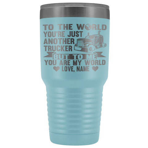 To The World You're Just Another Trucker Cups 30 Ounce Vacuum Tumbler light blue