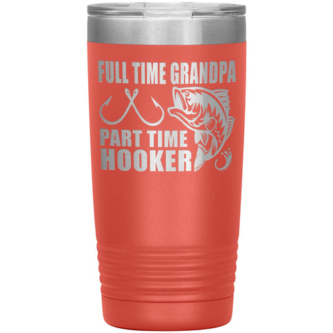 Image of Full Time Grandpa Part Time Hooker Funny Fishing Grandpa Tumblers 20oz coaral