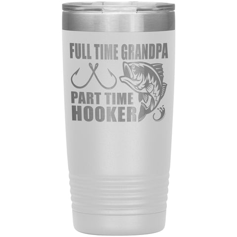 Image of Full Time Grandpa Part Time Hooker Funny Fishing Grandpa Tumblers 20oz white