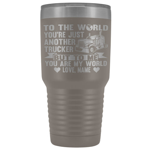 Image of To The World You're Just Another Trucker Cups 30 Ounce Vacuum Tumbler pewter