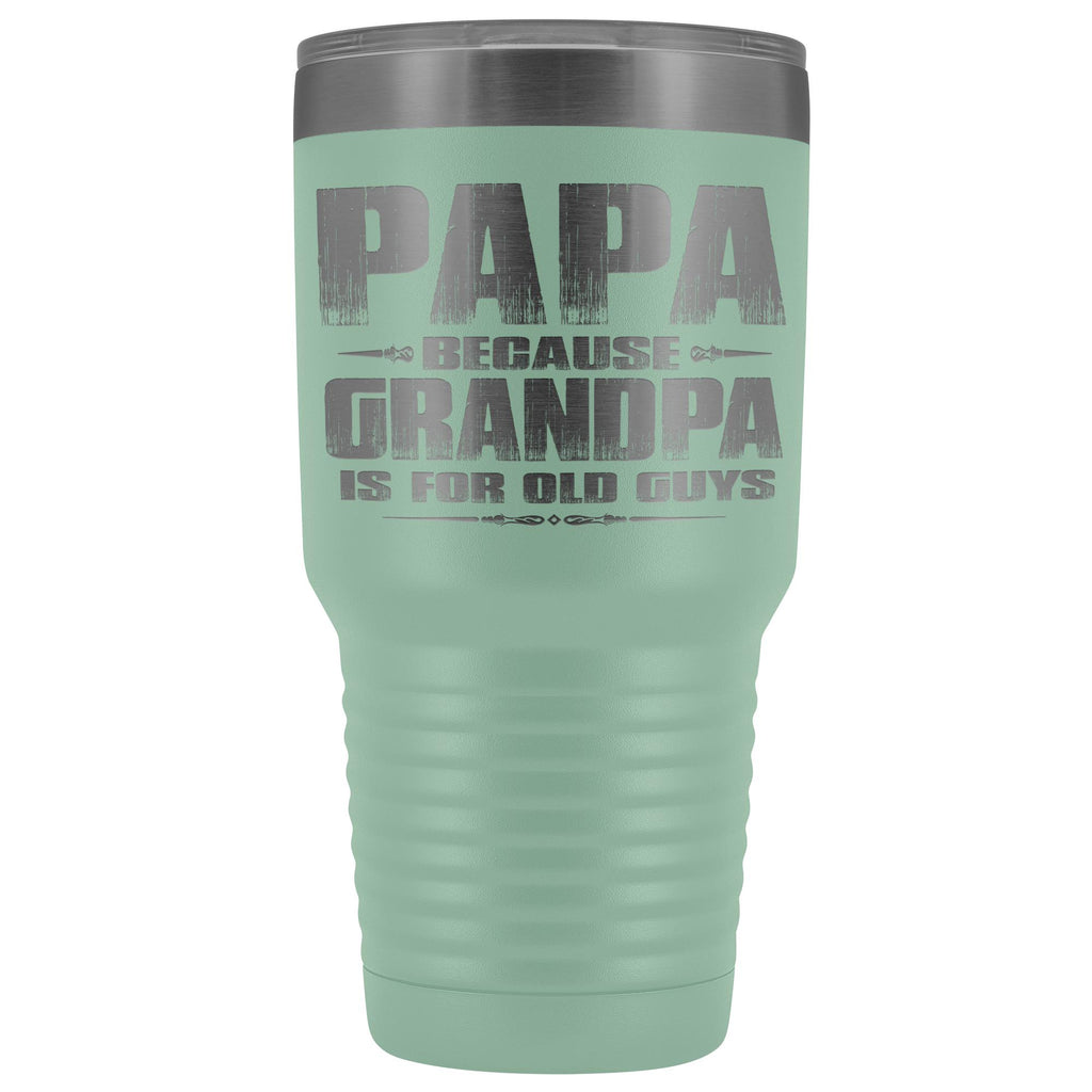Papa Because Grandpa Is For Old Guys 30oz Tumbler Papa Travel Cup teal