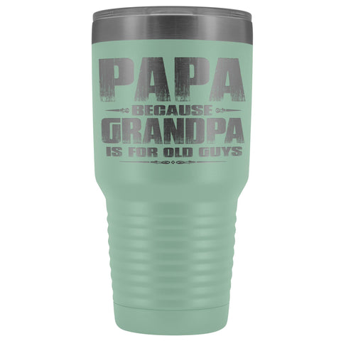 Image of Papa Because Grandpa Is For Old Guys 30oz Tumbler Papa Travel Cup teal