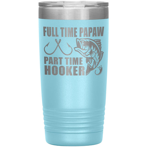 Full Time Papaw Part Time Hooker Funny Fishing Papaw Tumblers 20oz light blue