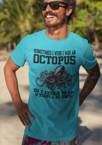 Image of Sometimes I Wish I Was An Octopus Funny Quotes T Shirts