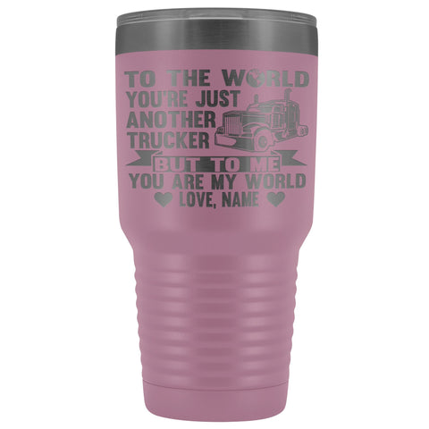 To The World You're Just Another Trucker Cups 30 Ounce Vacuum Tumbler light purple
