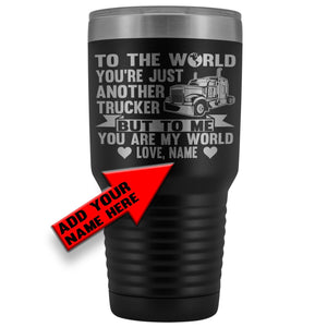 To The World You're Just Another Trucker Cups 30 Ounce Vacuum Tumbler add your name here