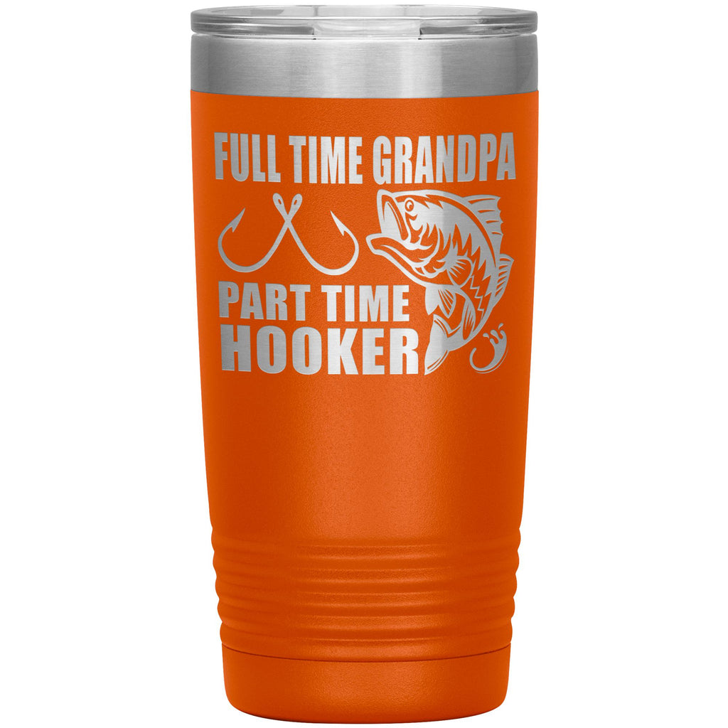Full Time Grandpa Part Time Hooker Funny Fishing Grandpa Tumblers 20oz orange