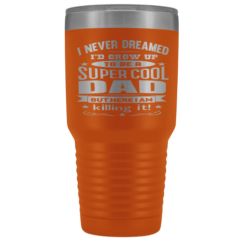 Image of Super Cool Dad 30 Ounce Vacuum Tumbler orange