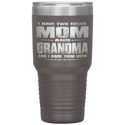 Mom Grandma Rock Them Both 30 Ounce Vacuum Tumbler Grandma Travel Cup pewter