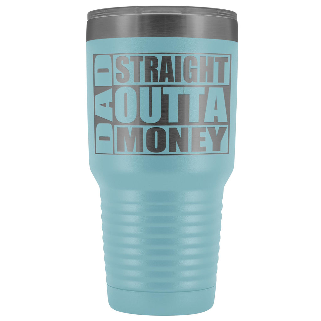 Dad Straight Outta Money Funny Dad Tumbler 30oz Funny Dad Travel Mugs light blue
