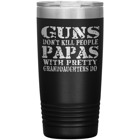 Guns Don't Kill People Funny Papa 20oz Tumbler Travel Cup black