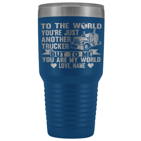 To The World You're Just Another Trucker Cups 30 Ounce Vacuum Tumbler blue
