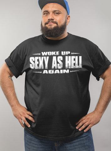 Image of Woke Up Sexy As Hell Again Funny Quote Shirts