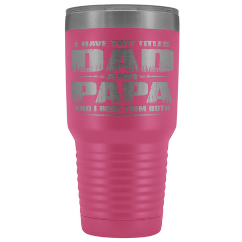 Image of Dad Papa Rock Them Both Papa 30 Ounce Vacuum Tumbler Papa Cups pink