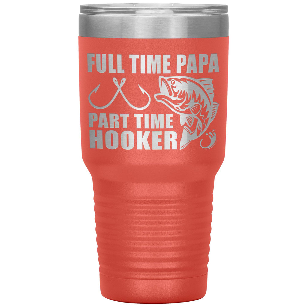Full Time Papa Part Time Hooker Funny Fishing Papa Tumblers coral
