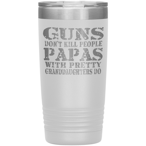 Guns Don't Kill People Funny Papa 20oz Tumbler Travel Cup white