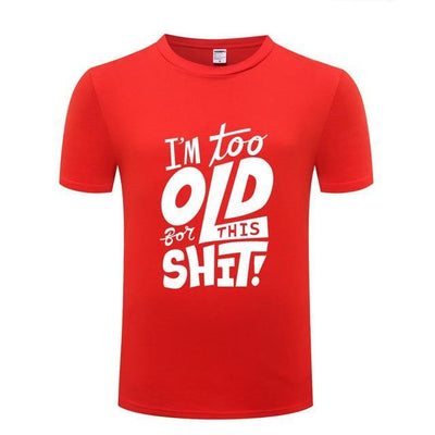 I am too old for this Funny T-shirt - MaviGadget