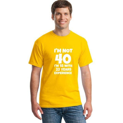 I'm NOT 40 I'm 18 with 22 Years Experience Funny T-shirt - MaviGadget
