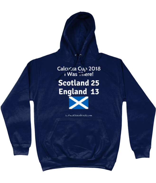 Scotland Rugby Hoodie - Calcutta Cup 2018 - I Was There!